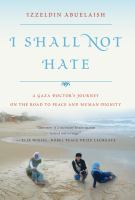 I shall not hate : a Gaza doctor's journey on the road to peace and human dignity / Izzeldin Abuelaish